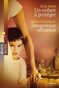 Un enfant à protéger - Dangereuse attirance