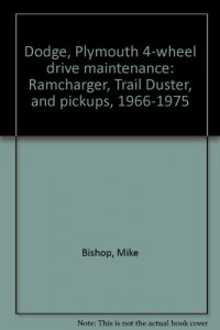 Dodge, Plymouth 4-wheel drive maintenance: Ramcharger, Trail Duster, and pickups, 1966-1975