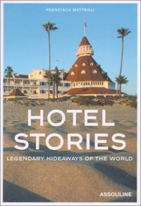 Hotel Stories: Legendary Hideaways of the World