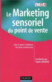 Le marketing sensoriel du point de vente : Créer et gérer l'ambiance des lieux commerciaux