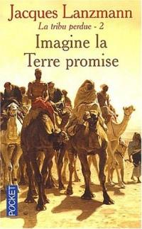 La Tribu perdue, tome 2 : Imagine la terre promise