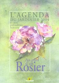 L'agenda du jardinier 2004 et son calendrier lunaire. au pied d'un rosier
