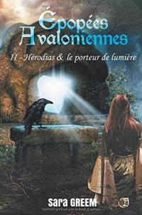 Hérodias et le porteur de lumière: Epopées avaloniennes Tome 2