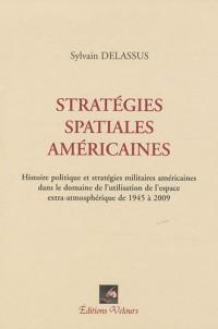 Stratégies spatiales américaines : Histoire politique et stratégies militaires américaines dans le domaine de l'utilisation de l'espace extra-atmosphérique de 1945 à 2009