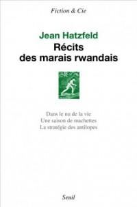 Récits des marais rwandais : Dans le nu de la vie ; Une saison de machettes ; La stratégie des antilopes