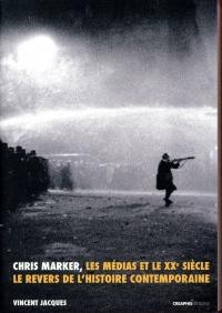 Chris Marker, les médias et le XXe siècle. Le revers de l'histoire contemporaine