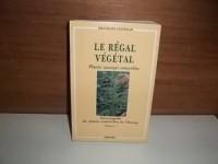 Le régal végétal: Plantes sauvages comestibles, encyclopedie des plantes comestibles de l'europe tome 1
