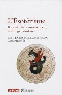 L'Esotérisme : Kabbale, franc-maçonnerie, astrologie, soufisme... Les textes fondamentaux commentés
