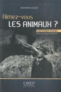 Aimez-vous les animaux ? : Histoires vraies