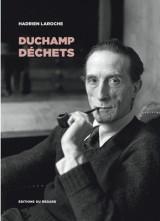 Duchamp déchets : les hommes, les objets, la catastrophe