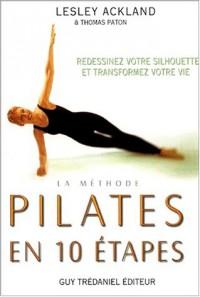La méthode Pilates en 10 étapes : Redessinez votre silhouette et transformez votre vie