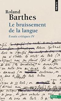 Le Bruissement de la langue. Essais critiques IV