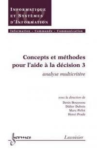 Concepts et méthodes pour l'aide à la décision. : Vol 3, analyse multicritère