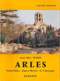 Arles: Saint-Gilles, Aigues-Mortes, La Camargue (En Anglais/In English) (Aubanel France Guide)