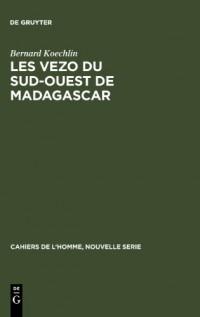 Les Vezo Du Sud-Ouest de Madagascar: Contribution A L'Etude de L'Eco-Systeme de Semi-Nomades Marins