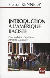 Introduction à l'Amérique raciste : Les lois, les coutumes et l'étiquette gouvernant la conduite des non blancs et des autres minorités, citoyens de deuxième classe des Etats-Unis d'Amérique
