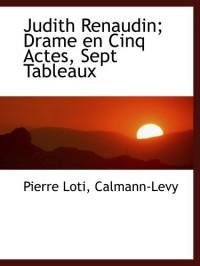 Judith Renaudin; Drame en Cinq Actes, Sept Tableaux