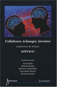 Collaborer, échanger, inventer : Expériences de réseaux - Actes de H2PTM'07