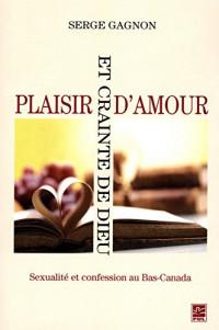 Plaisir d'amour et crainte de Dieu : Sexualité et confession au Bas-Canada