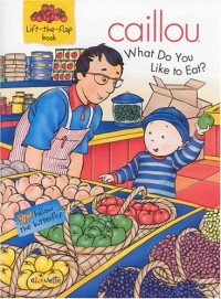 Caillou What Do You Like to Eat