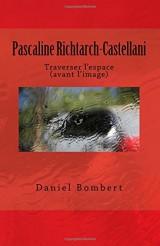 Pascaline Richtarch-Castellani: Traverser l'espace (avant l'image)