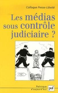 Les médias sous contrôle judiciaire ? : Actes du colloque Presse-Liberté 2006