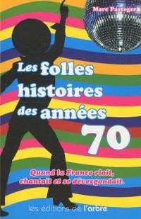 Les folles histoires des années 70