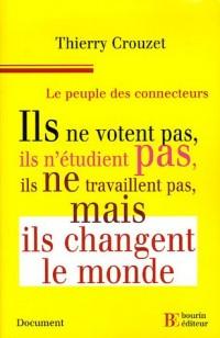 Le peuple des connecteurs : Ils ne  votent pas, ils n'étudient pas, ils ne travaillent pas... mais ils changent le monde