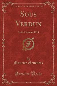 Sous Verdun: Aout-Octobre 1914 (Classic Reprint)