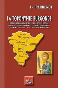 La toponymie burgonde : Toponymie germanique & burgonde, franc-comtoise, romande, bourguignonne, savoyarde - Noms composés et noms divers