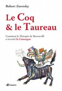 Le Coq et le Taureau : Comment le marquis de Baroncelli a inventé la Camargue