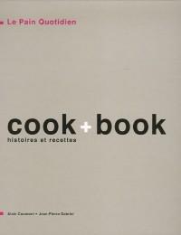 Le pain quotidien - Cook + Book : Histoires et recettes