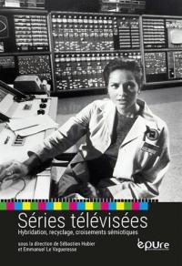 Séries télévisées : Hybridation, recyclage, croisements sémiotiques