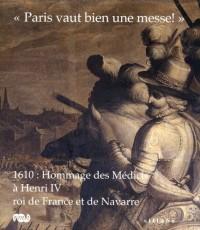 Paris vaut bien une messe ! : 1610 : Hommage des Médicis à Henri IV, roi de France
