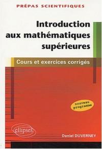 Introduction aux mathématiques supérieures : 1ère partie de la première année de prépas scientifiques - cours et exercices corrigés nouveau programme