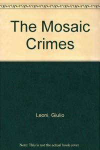 The Mosaic Crimes [Taschenbuch] by Leoni, Giulio