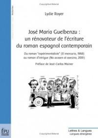 José Maria Guelbenzu : un rénovateur de l'écriture du roman espagnol contemporain : Du roman