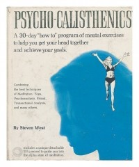 Psycho-Calisthenics: a 30-Day How To Program of Mental Exercises to Help You Get Your Head Together and Achieve Your Goals
