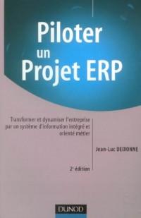 Piloter un projet ERP : Transformer et dynamiser l'entreprise par un système d'information intégré et orienté métier
