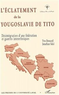 L'eclatement de la yougoslavie de tito. desintegration d'une federation et guerres interethniques