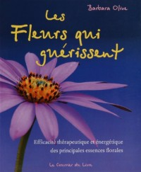 Les fleurs qui guérissent : Efficacité thérapeutique et énergétique des essences florales