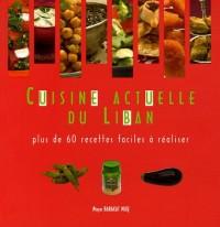 Cuisine Actuelle du Liban : Plus de 60 recettes faciles à réaliser