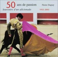 50 ans de passion : Souvenirs d'un aficionado, 1953-2003