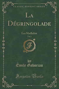 La Dégringolade, Vol. 2: Les Maillefert (Classic Reprint)