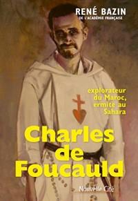 Charles de Foucauld: Explorateur du Maroc, ermite au Sahara (Récit)