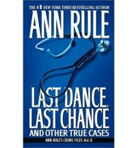 [(Last Dance, Last Chance: And Other True Cases)] [by: Ann Rule]