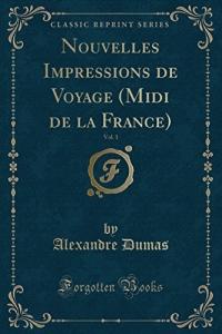 Nouvelles Impressions de Voyage (MIDI de la France), Vol. 1 (Classic Reprint)