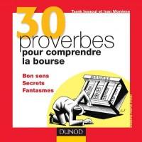 30 proverbes pour comprendre la Bourse : Bon sens Secrets Fantasmes