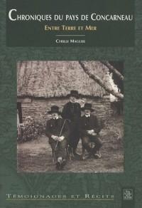 Chroniques du pays de Concarneau. Entre terre et mer - Cyrille Maguer