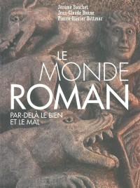 Monde Roman,au-delà du Bien et du Mal (le)